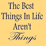 PRIMITIVE STENCIL ITEM #2599- The Best Things in Life Aren't Things