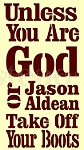 PRIMITIVE STENCIL ITEM #5109- Unless You Are God Or Jason Aldean