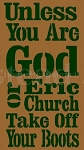 PRIMITIVE STENCIL ITEM #5111- Unless You Are God Or Eric Church