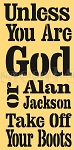 PRIMITIVE STENCIL ITEM #5171- Unless You are God Or Alan Jackson