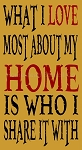 ITEM 5639- What I Love Most About My Home Is Who I Share It With- Reusable Sign Stencil- Reusable Stencils