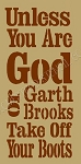 PRIMITIVE STENCIL ITEM #6163- Unless You Are God or Garth Brooks Take Off Your Boots
