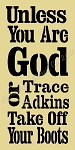 PRIMITIVE STENCIL ITEM #6659-  Unless You Are God Or Trace Adkins