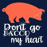 PRIMITIVE STENCIL ITEM #6907- Dont Go Bacon My Heart