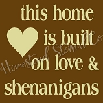 PRIMITIVE STENCIL ITEM #7354-  This home is Built on Love & Shenanigans