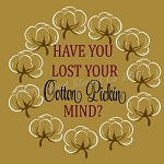 PRIMITIVE STENCIL ITEM #8126- Have You Lost You Cotton Pickin Mind