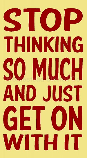 stop thinking so much