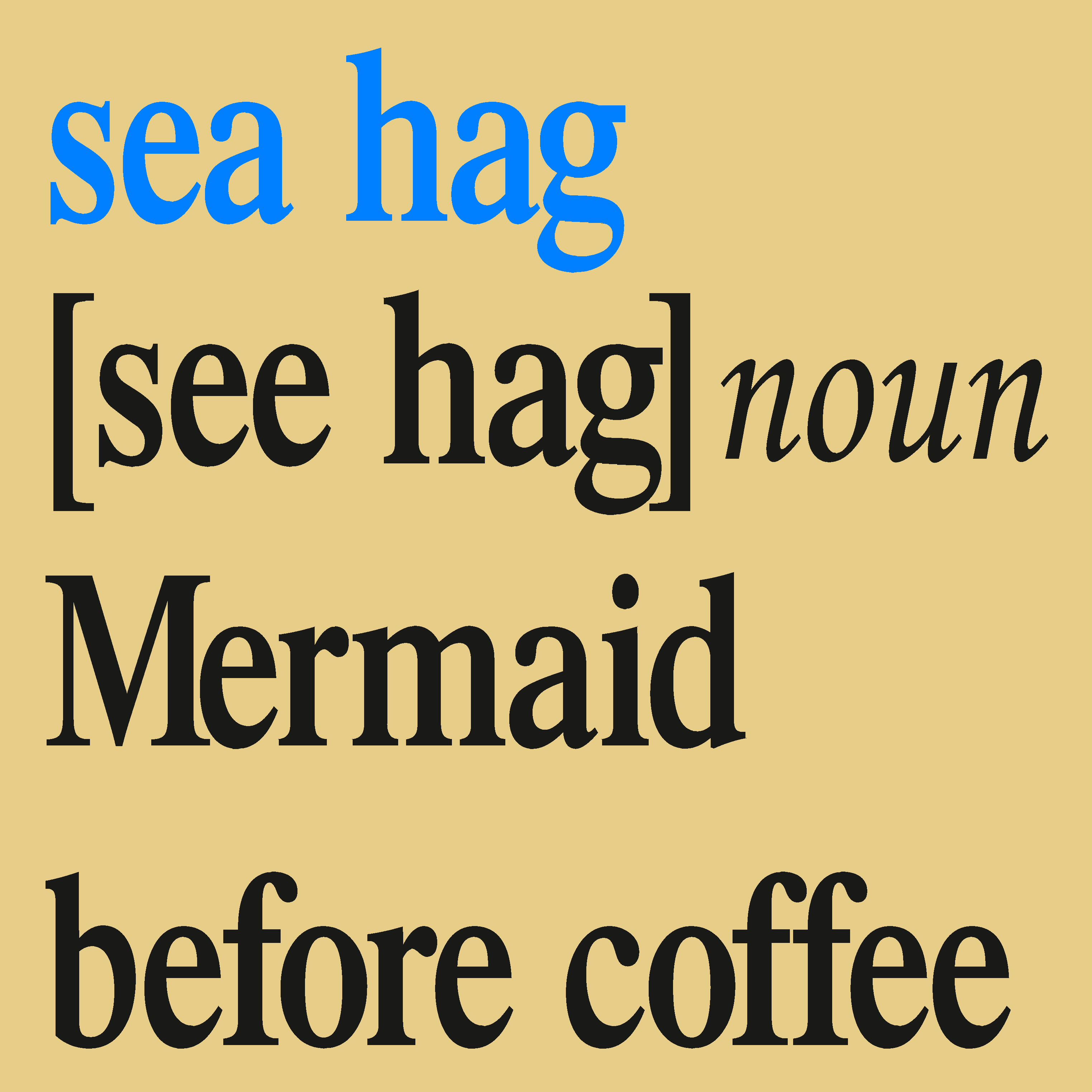 Sea Hag Mermaid before coffee