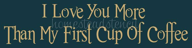 I Love You More Than My First Cup Of Coffee