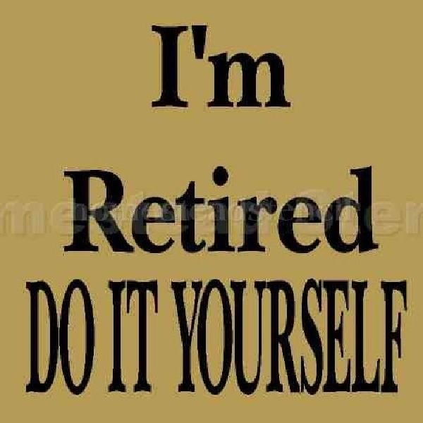 I'm Retired, Do it Yourself