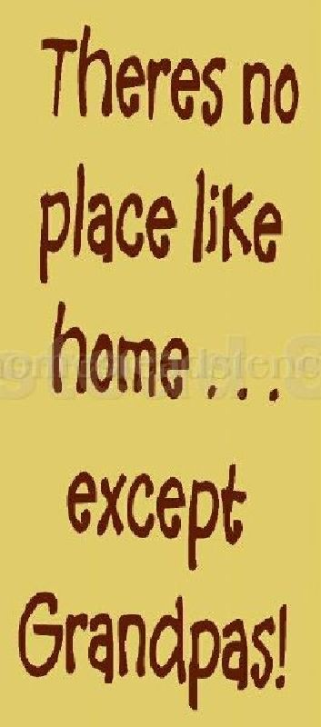 There No Place Like Home.. Except Grandpa's