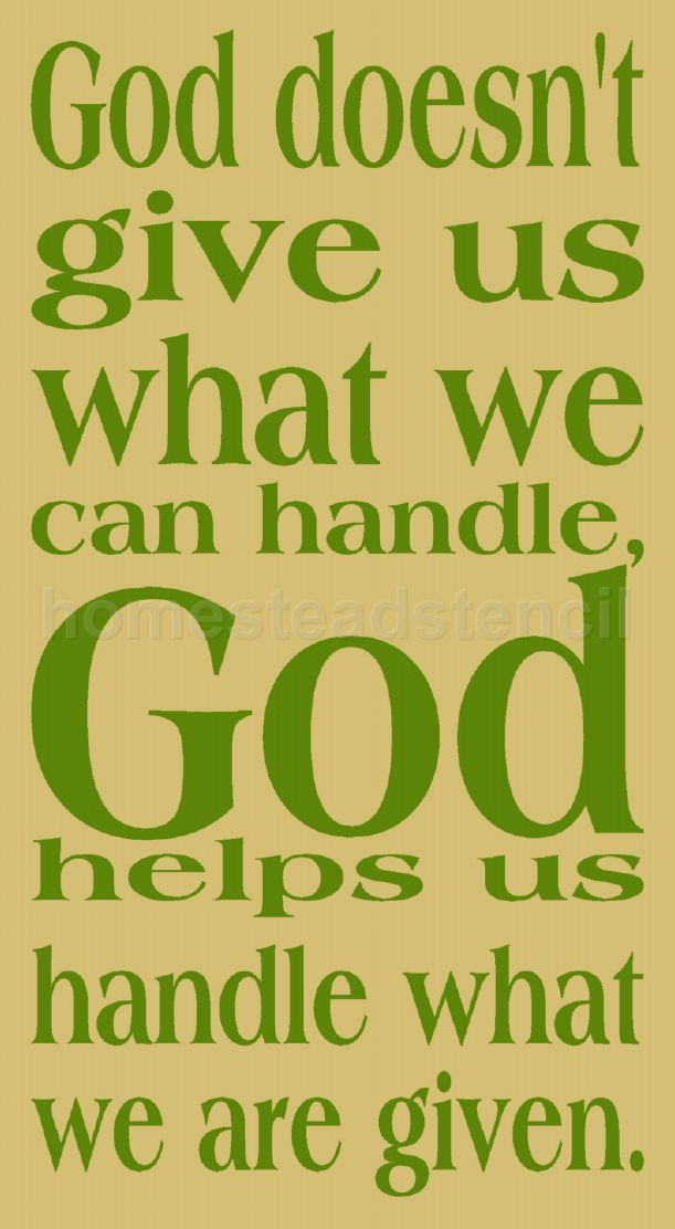 God Doesn't Give Us What We Handle