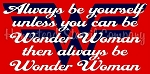 Always Be Yourself Wonder Woman