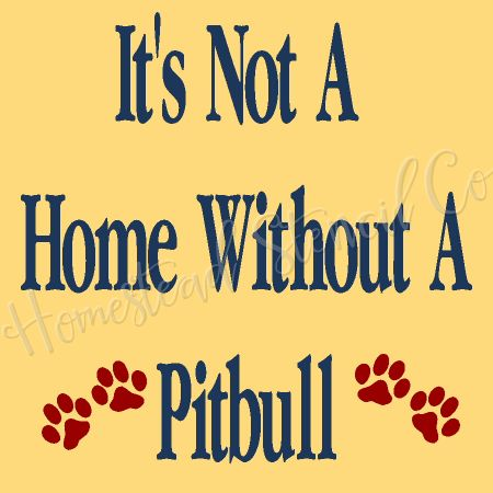 It's Not A Home Without A Pitbull