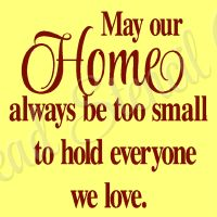 May our Home always be too small