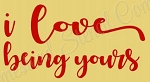I love being yours Stencil- Reusable Sign Stencil - Valentines  stencils -8803