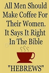 All Men Should Make Coffee For Their Women  10x14