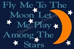 Fly Me To The Moon let Me Play Among The Stars