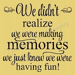 We didn't realize we were making memories