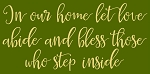 In our home let love abide