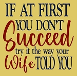 If at first you don't succeed try it the way your wife told you