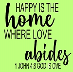 Happy is the home where love abides
