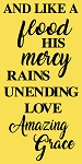 Like A flood His mercy rains unending Love Amazing Grace