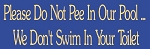 Please Do Not Pee In Our Pool... We Don't Swim In Your Toilet