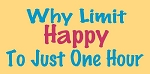 Why Limit Happy To Just One Hour