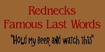 PRIMITIVE STENCIL ITEM #1881- Rednecks Famous Last Words