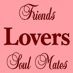 Friends Lovers Soul Mates