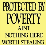 Protected by poverty