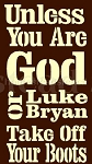 Unless Your Are God Or Luke Bryan