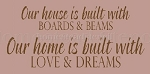 Our House Is Built With Boards & Beams