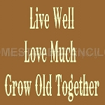 Live Well Love Much Grow Old Together