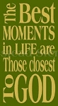 ITEM 5559- The Best Moments in LIFE Are Those Closest To God - Reusable Sign Stencil- Reusable Stencils