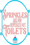 Sprinkles Are For Cupcakes Not Toilets