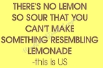 There's No Lemon So Sour That You Can't Make Something Resembling Lemonade