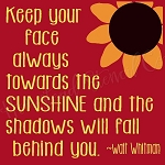 Keep Your Face Always Towards The SUNSHINE