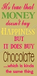 It's True Money doesn't Buy Happiness- Chocolate