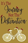 It's the journey  not the destination Bicycle
