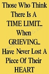 Those who think there is a time limit when grieving has never lost a piece of their heart