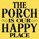 The Porch Is Our Happy Place