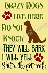 Crazy Dogs Live here Do not knock they will bark I will yet - will get real