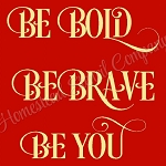 ITEM 8438- Be Bold, Be Brave, Be You- Reusable Sign Stencil - make your own sign
