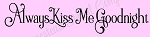 ITEM 8450 - Always Kiss Me Goodnight -REUSABLE MYLAR SIGN STENCIL- MAKE YOUR OWN WOODEN SIGN