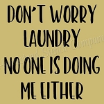 Don't Worry Laundry  No One Is Doing Me Either