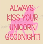 ITEM 8543- Unicorn Always Kiss Your Unicorn Goodnight - OVERLAY - Reusable Sign Stencils- Reusable Stencil