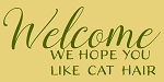 Welcome We Hope You Like Cat Hair