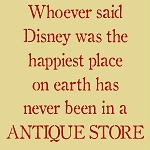 Who ever said Disney is the happiest place on earth - Antique Store